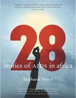 28: Stories of AIDS in Africa, by Stephanie Nolen