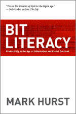 Bit Literacy: Productivity in the Age of Information and Email Overload, by Mark Hurst