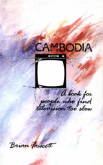 Cambodia: A Book for People Who Find Television Too Slow, by Brian Fawcett