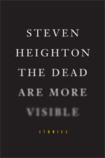 The Dead Are More Visible, by Steven Heighton