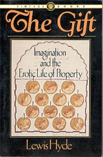 The Gift: Imagination and the Erotic Life of Property, by Lewis Hyde