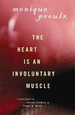 The Heart is an Involuntary Muscle, by Monique Proulx (translated by David Homel & Fred A. Reed)