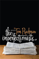 The Imperfectionists, by Tom Rachman