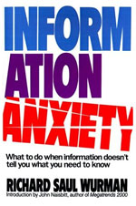 Information Anxiety, by Richard Saul Wurman