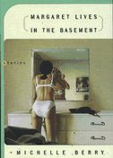 Margaret Lives in the Basement, by Michelle Berry