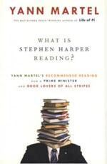 What is Stephen Harper Reading? by Yann Martel