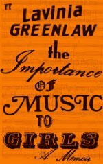 The Importance of Music to Girls, by Lavinia Greenlaw