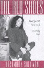 The Red Shoes - Margaret Atwood Starting Out, by Rosemary Sullivan