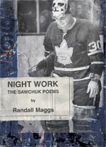 Night Work: The Sawchuk Poems, by Randall Maggs
