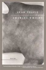 Scar Tissue: Poems, by Charles Wright