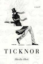 Ticknor: A Novel, by Sheila Heti