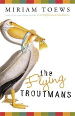 The Flying Troutmans, by Miriam Toews