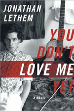 You Don't Love Me Yet, by Jonathan Lethem